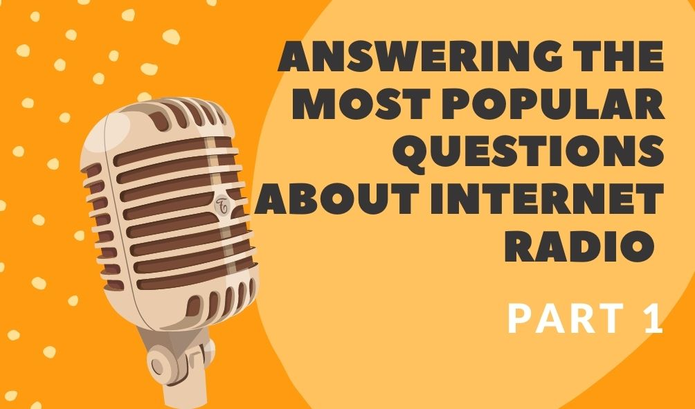 Answering the most popular questions about internet radio - Part 1