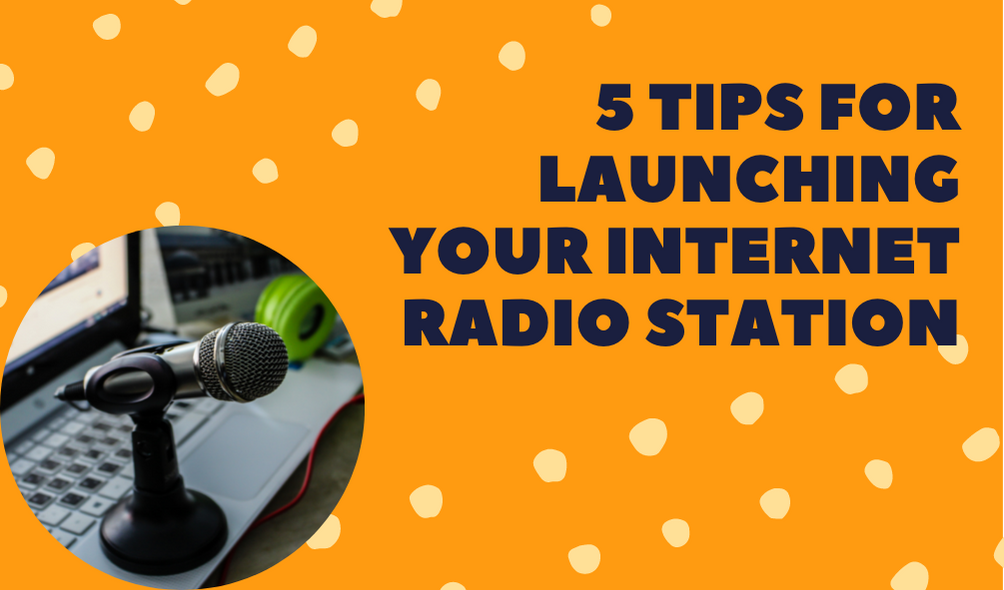 5 Tips For Launching Your Internet Radio Station